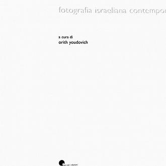 Fotografia Israeliana Contemporanea. A cura di Orith Youdovich, FPM Edizioni, Roma 2005